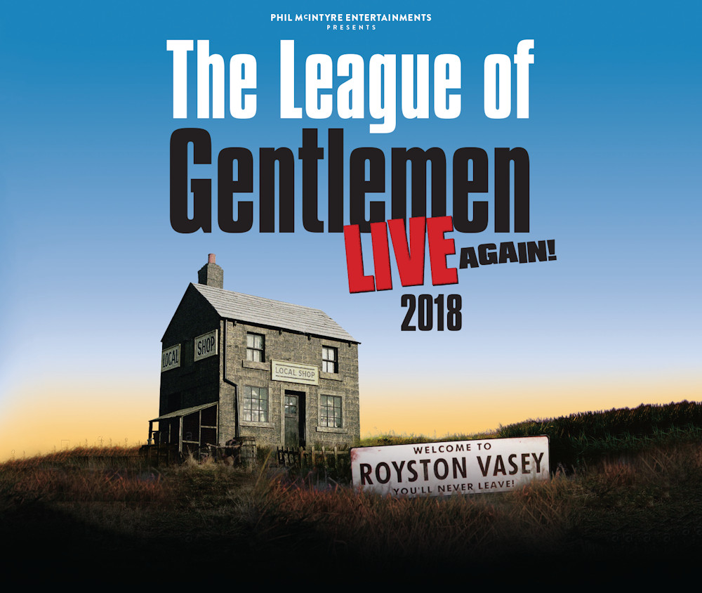 Phil McIntyre Entertainment presents The League of Gentlemen Live again! 2018